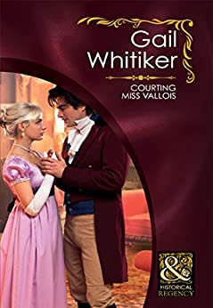 Courting Miss Vallois (Mills & Boon Historical) by [Whitiker, Gail]