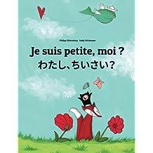 Je suis petite, moi ? Watashi, chisai?: Un livre d'images pour les enfants (Edition bilingue français-japonais)