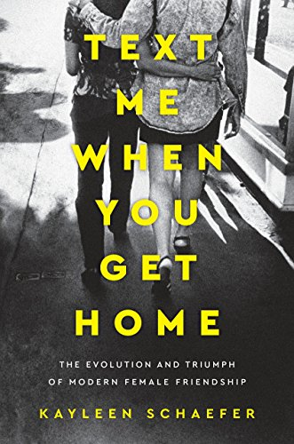 Text Me When You Get Home: The Evolution and Triumph of Modern Female Friendship por Kayleen Schaefer