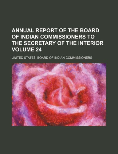 Annual report of the Board of Indian commissioners to the secretary of the interior Volume 24