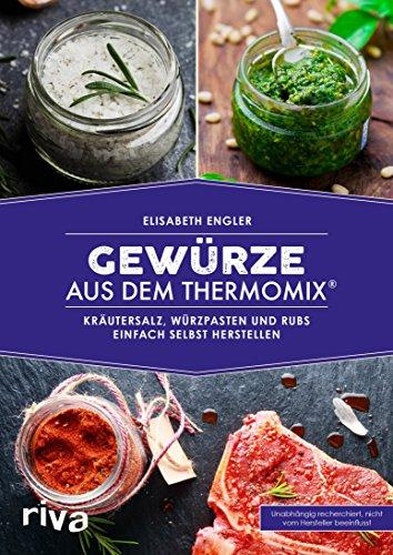 Gewürze aus dem Thermomix®: Kräutersalz, Würzpasten und Rubs einfach selbst herstellen -