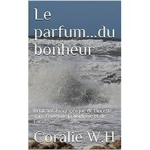 Le parfum...du bonheur: Récit autobiographique de l'inceste dans l'enfer de la boulimie et de l'anorexie