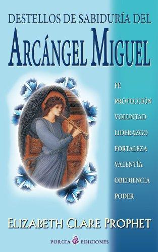 Destellos de sabiduria del Arcangel Miguel: Fe, proteccion, voluntad, liderazgo, valentia, obendiencia, poder por Elizabeth Clare Prophet