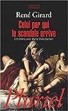 Celui par qui le scandale arrive - Entretiens avec Maria Stella Barberi de Girard. René (2006) Poche