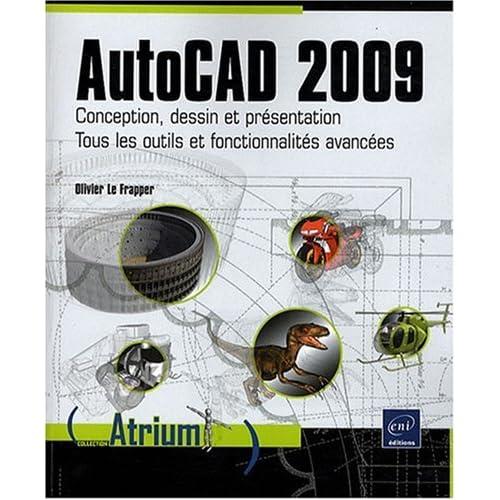 AutoCAD 2009 - Conception, dessin et présentation - Tous les outils et fonctionnalités avancées