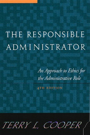 The Responsible Administrator: An Approach to Ethics for the Administrative Role (Jossey-Bass Nonprofit & Public Management Series) by Terry L. Cooper (1998-08-21)