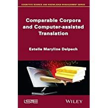 Comparable Corpora and Computer-assisted Translation by Estelle Maryline Delpech (2014-09-29)