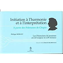 Initiation à l'harmonie et à l'interprétation : Volume 2, A partir des polonaises de Chopin