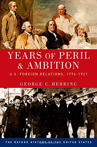 Years of Peril and Ambition: U.S. Foreign Relations, 1776-1921 (Oxford History of the United States) por George C. Herring