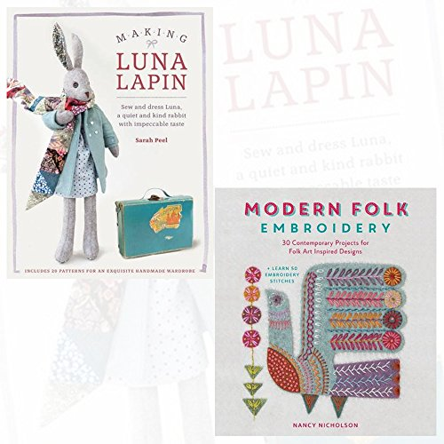 Making Luna Lapin and Modern Folk Embroidery Collection 2 Books Bundle with Gift Journal - Sew and dress Luna, a quiet and kind rabbit with impeccable taste, 30 Contemporary Projects for Folk Art Inspired Designs