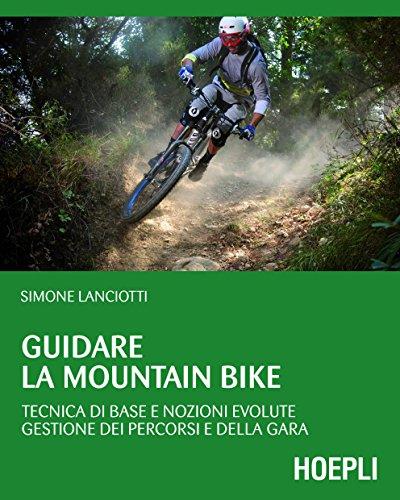 Guidare la Mountain Bike: Tecnica di base e nozioni evolute - gestione dei percorsi e della gara (Outdoor) (Italian Edition)