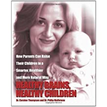 Healthy Brains, Healthy Children: How Parents Can Raise Their Children in a Smarter, Healthier and More Natural Way by Philip Maffetone (2009-12-04)