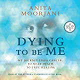 Kyпить Dying to Be Me: My Journey from Cancer, to Near Death, to True Healing на Amazon.co.uk