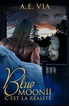 Blue Moon II: C'est la Réalité par [Via, A.E.]