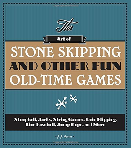 The art of stone skipping and other fun old-time games : stoopball, jacks, string games, coin flipping, line baseball, jump rope, and more