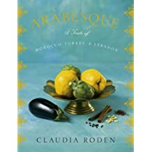 Arabesque: A Taste of Morocco, Turkey, and Lebanon by Claudia Roden (2006-10-31)