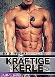 Kräftige Kerle - Sammelband - 3 erotische Kurzgeschichten - Alpha Männer, Millionäre, Bodybuilder, Athleten & junge Frauen - Gesamtausgabe