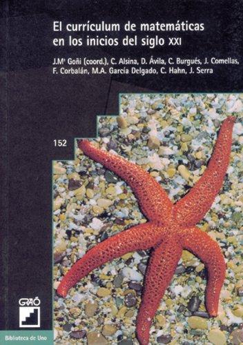 El currículum de matemáticas en los inicios del siglo XXI: 152 (Biblioteca De Uno) por Jesús M.ª Goñi Zabala
