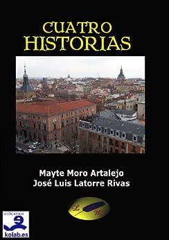 Cuatro Historias (Cuentos y Relatos) de [Artalejo, Mayte Moro, José Luis Latorre Rivas]