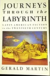 Journeys Through the Labyrinth: Latin American Fiction in the Twentieth Century (Critical studies in Latin American culture) by Gerald S. Martin (1989-10-24)