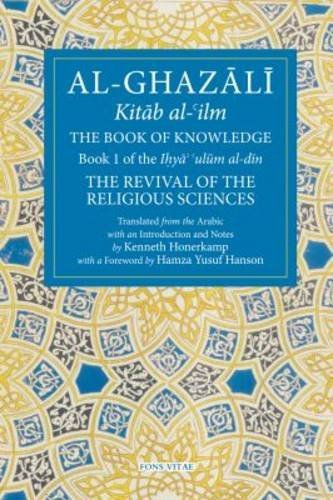 The Book of Knowledge: Book 1 of The Revival of the Religious Sciences (The Fons Vitae Al-Ghazali Series) by Abu Hamid Al-Ghazali (2016-06-30)