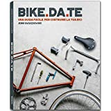 Bike da te. Una guida facile per costruire la tua bici
