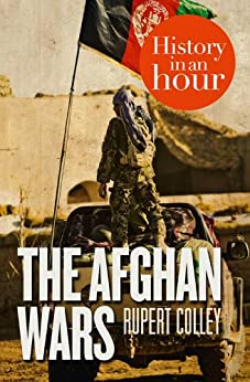The Afghan Wars: History in an Hour by [Colley, Rupert]