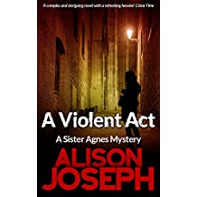 A Violent Act (Sister Agnes Series Book 3)
