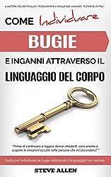 Linguaggio Corporale - Come individuare bugie e inganni attraverso il linguaggio del corpo: Guida per individuare le bugie utilizzando il linguaggio non verbale