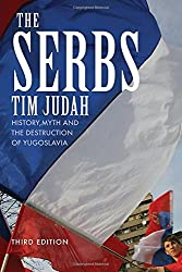 The Serbs: History, Myth and the Destruction of Yugoslavia, Third Edition by Tim Judah (2010-02-16)