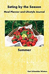 Eating by the Season: Summer: Meal Planner and Lifestyle Journal by Geri Schneider Winters (2015-09-30)