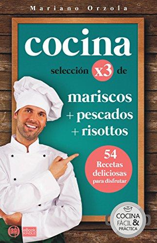 COCINA X3: MARISCOS + PESCADOS + RISOTTOS: 54 deliciosas recetas para disfrutar (Colección Cocina Fácil & Práctica nº 100)