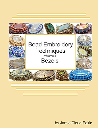 Bead Embroidery Techniques - Volume 1 Bezels (English Edition)