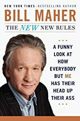 The New New Rules: A Funny Look at How Everybody but Me Has Their Head Up Their Ass by Bill Maher (2011-11-14)