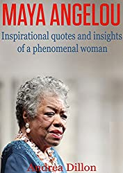 Maya Angelou: inspirational quotes and insights of a phenomenal woman (Maya Angelou, Inspirational quotes, phenomenal woman, Maya Angelou's biography, ... Angelou's life, poems) (English Edition)