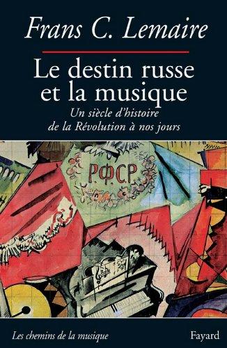 Le destin russe et la musique : Un siècle d'histoire de la Révolution à nos jours (Les chemins de la musique) par Frans C. Lemaire