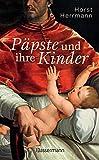Päpste und ihre Kinder. Die etwas andere Papstgeschichte: Wider dem Zölibat -