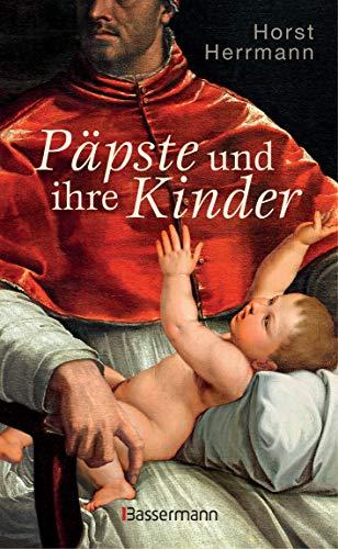 Päpste und ihre Kinder. Die etwas andere Papstgeschichte: Wider dem Zölibat