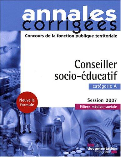Conseiller socio-éducatif 2007. Catégorie A - Filière médico-sociale - Session 2007