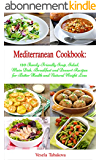 Mediterranean Cookbook: 120 Family-Friendly Soup, Salad, Main Dish, Breakfast and Dessert Recipes for Better Health and Natural Weight Loss: Fuss Free ... Are Easy On The Budget (English Edition)
