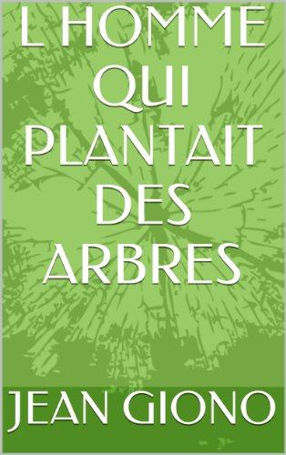 L HOMME QUI PLANTAIT DES ARBRES par JEAN GIONO