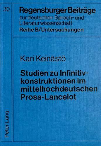 Studien zu Infinitivkonstruktionen im mittelhochdeutschen Prosa-Lancelot (Regensburger Beiträge zur deutschen Sprach- und Literaturwissenschaft / Reihe B: Untersuchungen, Band 30)