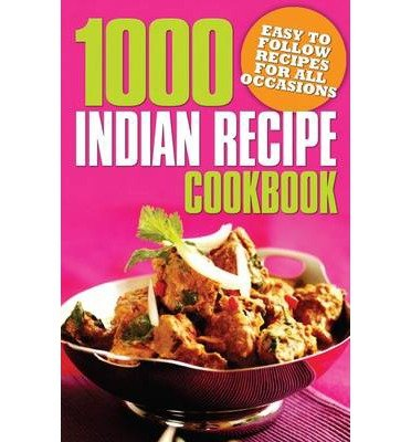 1000 Indian Recipe Cookbook: Easy to Follow Recipes for All Occasions (Paperback) - Common