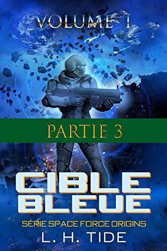 Couverture du livre CIBLE BLEU : Partie 3 du Volume 1 du premier tome de la série SPACE FORCE ORIGINS
