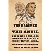 The Hammer and the Anvil: Frederick Douglass, Abraham Lincoln, and the End of Slavery in America by Dwight Jon Zimmerman (2012-07-17)