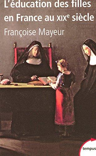 L'éducation des filles en France au XIXe siècle / Françoise Mayeur.- Paris : Perrin , impr. 2008