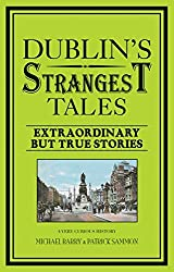 Dublin's Strangest Tales: Extraordinary But True Stories