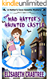 The Mad Hatter's Haunted Castle: A Hatter's Cove Gazette Mystery Book 3 (Hatter's Cove Mystery Series)