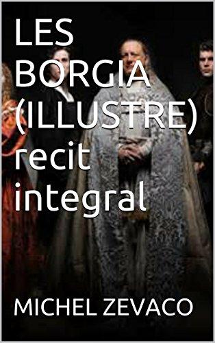 LES BORGIA (ILLUSTRE)  recit integral (French Edition)