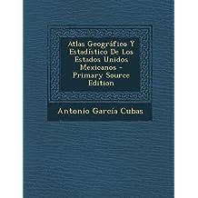 Atlas Geografico y Estadistico de Los Estados Unidos Mexicanos - Primary Source Edition